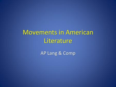 Movements in American Literature AP Lang & Comp. Puritan/ Colonial 1650 – 1750 Earliest settlement literature Reflects religious emphasis of the break.