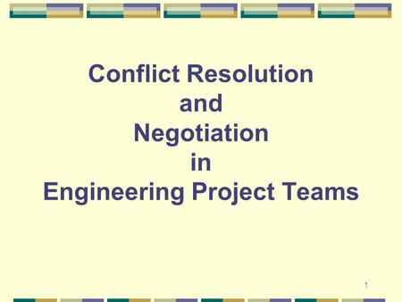 1 Conflict Resolution and Negotiation in Engineering Project Teams.