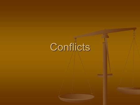 Conflicts. Conflicts Conflict – a disagreement between two or more people or two or more choices. Conflict – a disagreement between two or more people.