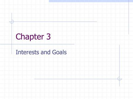 Chapter 3 Interests and Goals. Goals and conflict At some level, all conflicts involve people who think (perceive) that their goals are incompatible with.
