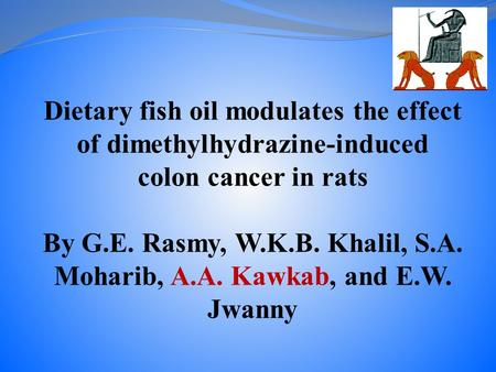 Dietary fish oil modulates the effect of dimethylhydrazine-induced colon cancer in rats By G.E. Rasmy, W.K.B. Khalil, S.A. Moharib, A.A. Kawkab, and E.W.
