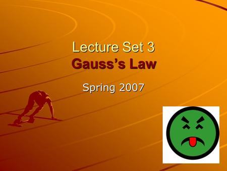Lecture Set 3 Gauss's Law Spring 2007. Calendar for the Week Today (Wednesday) –One or two problems on E –Introduction to the concept of FLUX Friday –7:30.