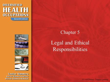 © 2009 Delmar, Cengage Learning Chapter 5 Legal and Ethical Responsibilities.