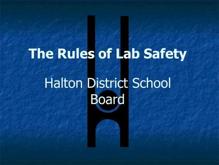The Rules of Lab Safety Halton District School Board.