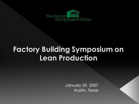 Factory Building Symposium on Lean Production January 29, 2007 Austin, Texas.