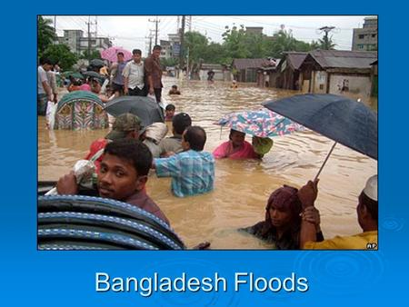Bangladesh Floods. A view from space! Background Information last 20 years.  1987 – 2500 killed and one million left homeless  1988 – 5000 killed.