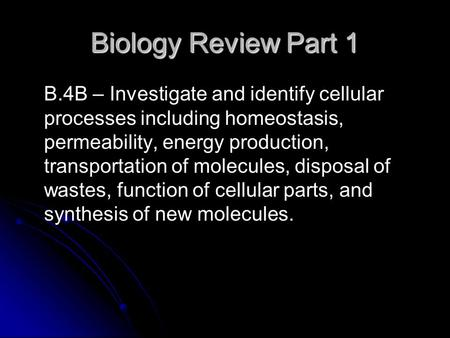 Biology Review Part 1 B.4B – Investigate and identify cellular processes including homeostasis, permeability, energy production, transportation of molecules,