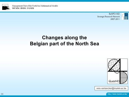 Management Unit of the North Sea Mathematical Models MUMM | BMM | UGMM  [1][1] Changes along the Belgian part of the North Sea BelSPO-SSD.