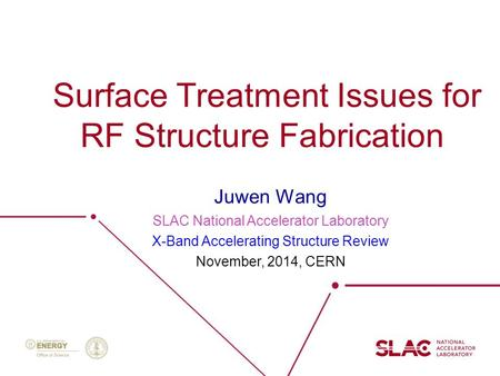 Surface Treatment Issues for RF Structure Fabrication Juwen Wang SLAC National Accelerator Laboratory X-Band Accelerating Structure Review November, 2014,