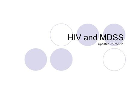 HIV and MDSS Updated 7/27/2011. Introduction Security  Features  Training Entering Cases, Case Flow and Closing Cases De-duplication Data.
