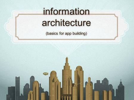 Information architecture (basics for app building)