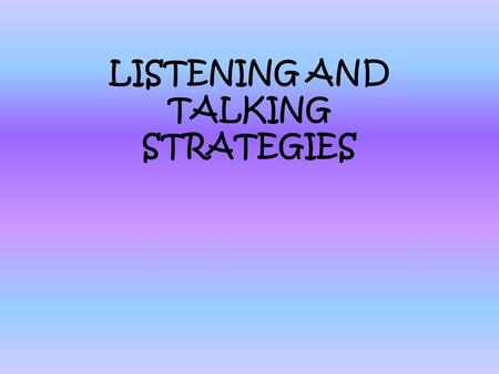 LISTENING AND TALKING STRATEGIES. Pair talk Easy to organise Ideal for promoting high levels of participation Ideal for quick-fire reflection and review.