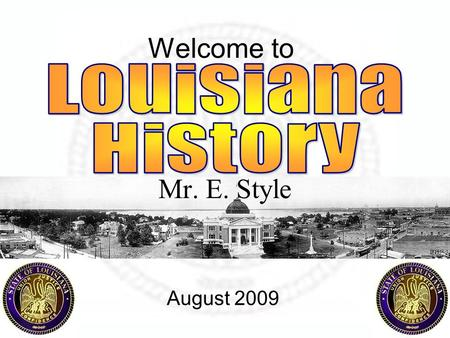 Welcome to Mr. E. Style August 2009. I'm I in the right room? – Room 40 I'm I with the right teacher? – Mr. English - MrE Is this the right class? – Louisiana.
