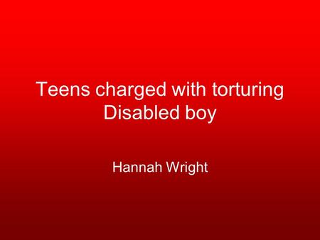 Teens charged with torturing Disabled boy Hannah Wright.