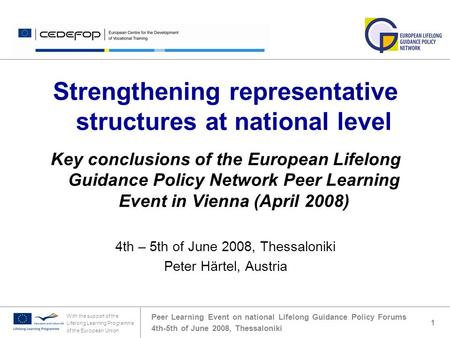 Peer Learning Event on national Lifelong Guidance Policy Forums 4th-5th of June 2008, Thessaloniki With the support of the Lifelong Learning Programme.