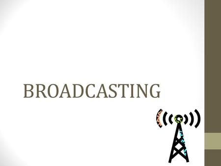 BROADCASTING. Definition is the practice of creating audio and video program content and distributing it to the mass audiences of radio, television and.