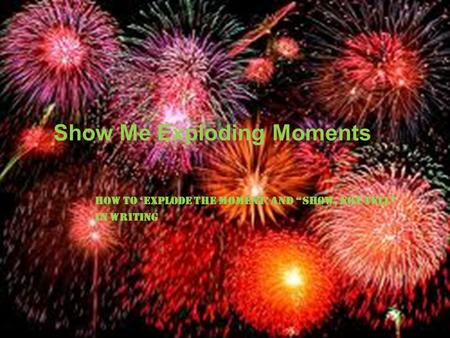 Show Me Exploding Moments