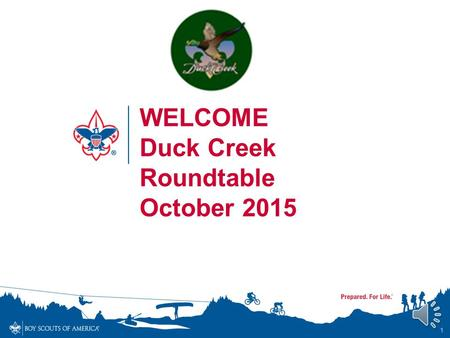 1 WELCOME Duck Creek Roundtable October 2015 Scouting is a SCREAM October's Program Plan Bring Can Goods for our local Food Banks Wear your best mask.