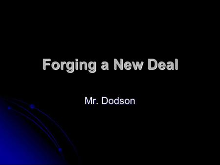 Forging a New Deal Mr. Dodson. Forging a New Deal How did Franklin and Eleanor Roosevelt work to restore the nation's hope? How did Franklin and Eleanor.