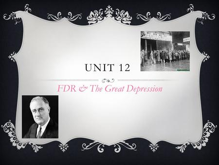 UNIT 12 FDR & The Great Depression. FRANKLIN D. ROOSEVELT WON THE ELECTION…WHY?  The depression left many unemployed and homeless  Franklin believed.