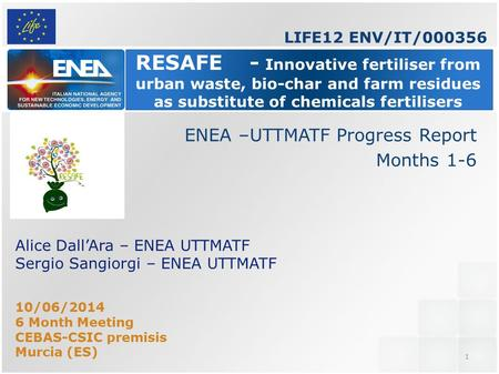 1 RESAFE - Innovative fertiliser from urban waste, bio-char and farm residues as substitute of chemicals fertilisers Alice Dall'Ara – ENEA UTTMATF Sergio.