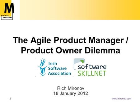 Www.mironov.com2 The Agile Product Manager / Product Owner Dilemma Rich Mironov 18 January 2012.