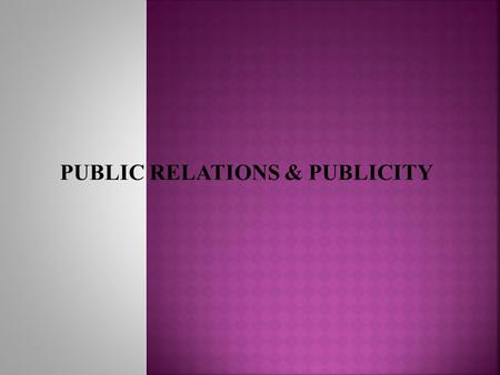 PUBLIC RELATIONS & PUBLICITY.  Public relations (PR) is the practice of managing the flow of information between an individual or an organization and.