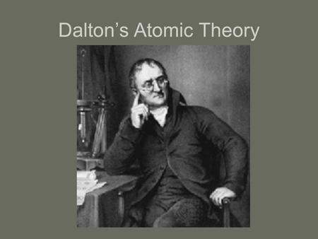 Dalton's Atomic Theory. The Scanning Tunneling Electron Microscope.
