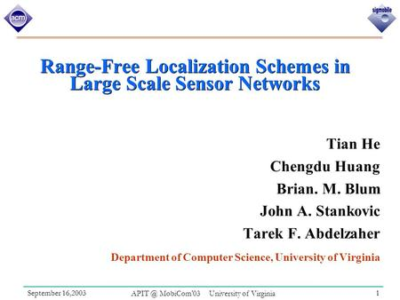 September 16,2003 MobiCom'03 University of Virginia 1 Range-Free Localization Schemes in Large Scale Sensor Networks Tian He Chengdu Huang Brian.