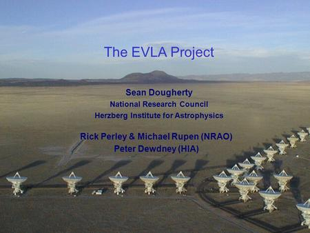 Sub-mm/mm Observing TechniquesThe EVLAAug 14, 2006 The EVLA Project Sean Dougherty National Research Council Herzberg Institute for Astrophysics Rick Perley.