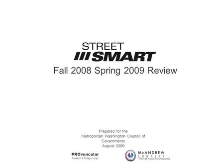 Fall 2008 Spring 2009 Review Marketing Communications PROvuncular Research & Strategic Insight Prepared for the Metropolitan Washington Council of Governments.