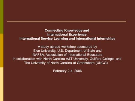 Connecting Knowledge and International Experience: International Service Learning and International Internships A study abroad workshop sponsored by Elon.