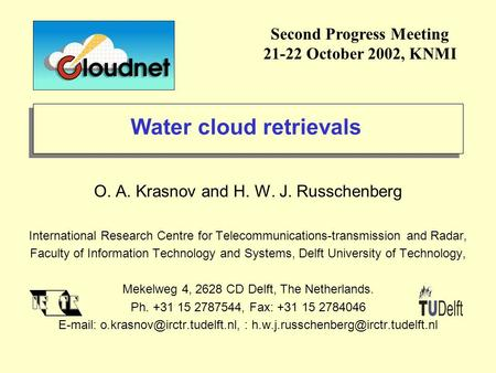 Water cloud retrievals O. A. Krasnov and H. W. J. Russchenberg International Research Centre for Telecommunications-transmission and Radar, Faculty of.