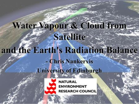 Water Vapour & Cloud from Satellite and the Earth's Radiation Balance