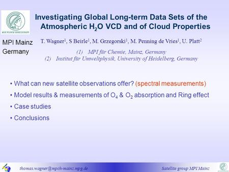Satellite group MPI Mainz Investigating Global Long-term Data Sets of the Atmospheric H 2 O VCD and of Cloud Properties.