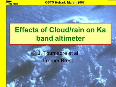Effects of Cloud/rain on Ka band altimeter J. Tournadre et al Ifremer Brest.