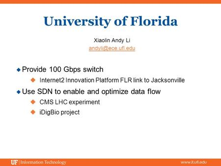 Xiaolin Andy Li  Provide 100 Gbps switch  Internet2 Innovation Platform FLR link to Jacksonville  Use SDN to enable.