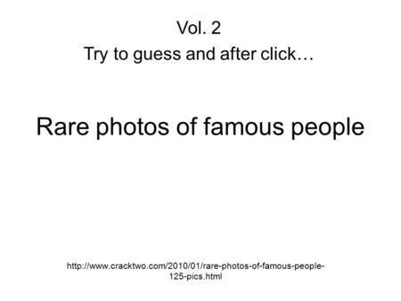 Rare photos of famous people  125-pics.html Vol. 2 Try to guess and after click…