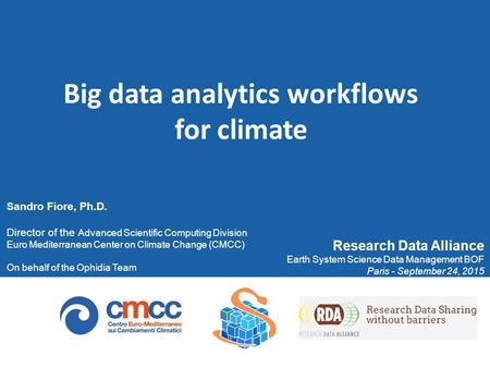 Big data analytics workflows for climate Sandro Fiore, Ph.D. Director of the Advanced Scientific Computing Division Euro Mediterranean Center on Climate.