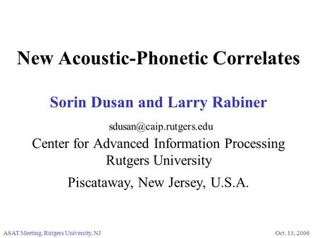 New Acoustic-Phonetic Correlates Sorin Dusan and Larry Rabiner Center for Advanced Information Processing Rutgers University Piscataway,