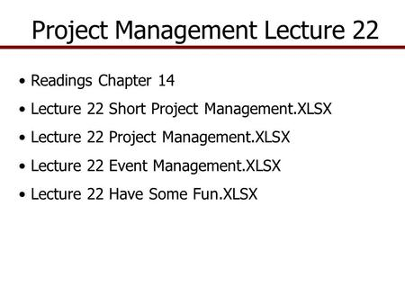 Project Management Lecture 22 Readings Chapter 14 Lecture 22 Short Project Management.XLSX Lecture 22 Project Management.XLSX Lecture 22 Event Management.XLSX.