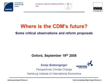 Where is the CDM's future? Some critical observations and reform proposals Oxford, September 19 th 2005.