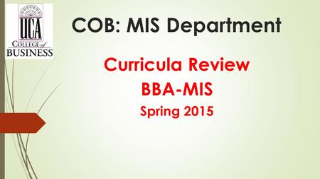 COB: MIS Department Curricula Review BBA-MIS Spring 2015.