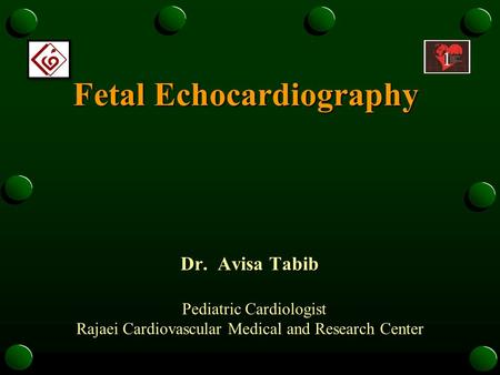 Fetal Echocardiography Dr. Avisa Tabib Pediatric Cardiologist Pediatric Cardiologist Rajaei Cardiovascular Medical and Research Center.