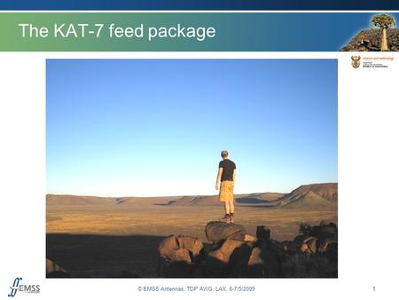 © EMSS Antennas, TDP AWG, LAX, 6-7/5/2009 The KAT-7 feed package 1.