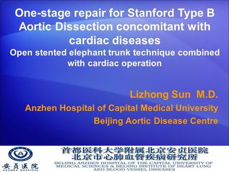 One-stage repair for Stanford Type B Aortic Dissection concomitant with cardiac diseases Open stented elephant trunk technique combined with cardiac operation.
