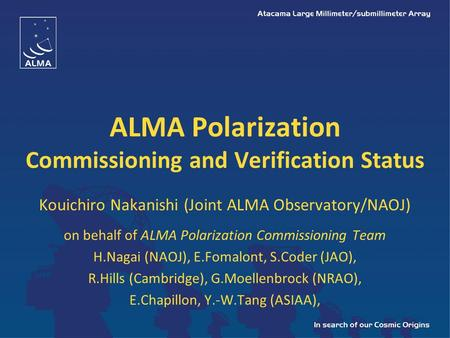 ALMA Polarization Commissioning and Verification Status Kouichiro Nakanishi (Joint ALMA Observatory/NAOJ) on behalf of ALMA Polarization Commissioning.
