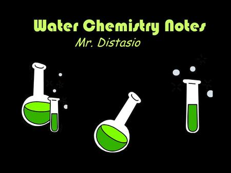 Water Chemistry Notes Mr. Distasio. Carbon Dioxide (CO 2 ) Colorless, odorless gas Source: Respiration Removal: Photosynthesis Highest Levels: at night,