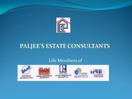 PALJEE'S ESTATE CONSULTANTS Life Members of. Paljee's Estate Consultants We have been in the field of Real estate since past 2 decades catering to all.