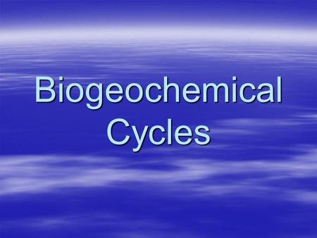 Biogeochemical Cycles. What is ecology?  The scientific study of interactions among organisms and between organisms and their environment is ecology.